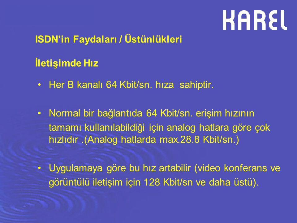 ISDN'in Faydaları / Üstünlükleri İletişimde Hız Her B kanalı 64 Kbit/sn. hıza sahiptir. Normal bir bağlantıda 64 Kbit/sn. erişim hızının tamamı kullan