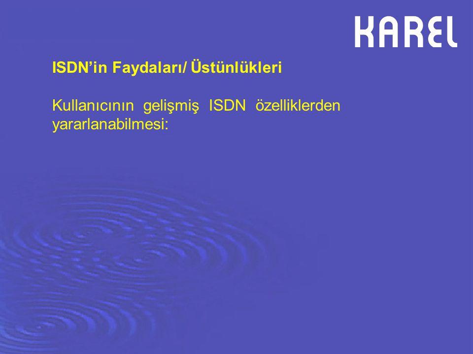 ISDN'in Faydaları/ Üstünlükleri Kullanıcının gelişmiş ISDN özelliklerden yararlanabilmesi: