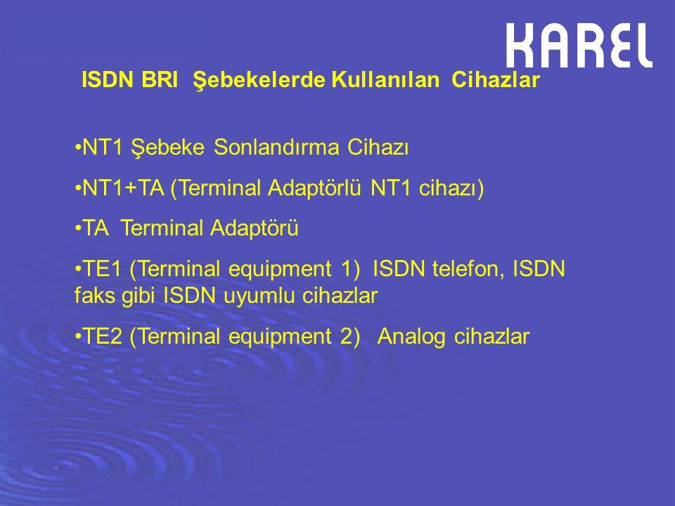 NT1 Şebeke Sonlandırma Cihazı NT1+TA (Terminal Adaptörlü NT1 cihazı) TA Terminal Adaptörü TE1 (Terminal equipment 1) ISDN telefon, ISDN faks gibi ISDN
