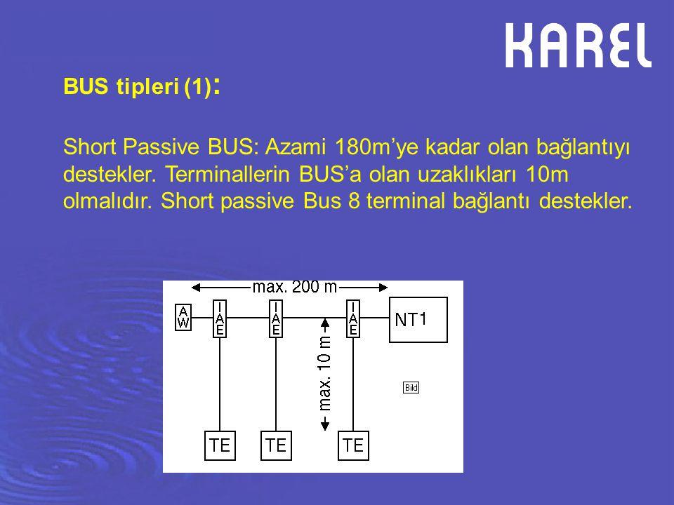 BUS tipleri (1) : Short Passive BUS: Azami 180m'ye kadar olan bağlantıyı destekler. Terminallerin BUS'a olan uzaklıkları 10m olmalıdır. Short passive