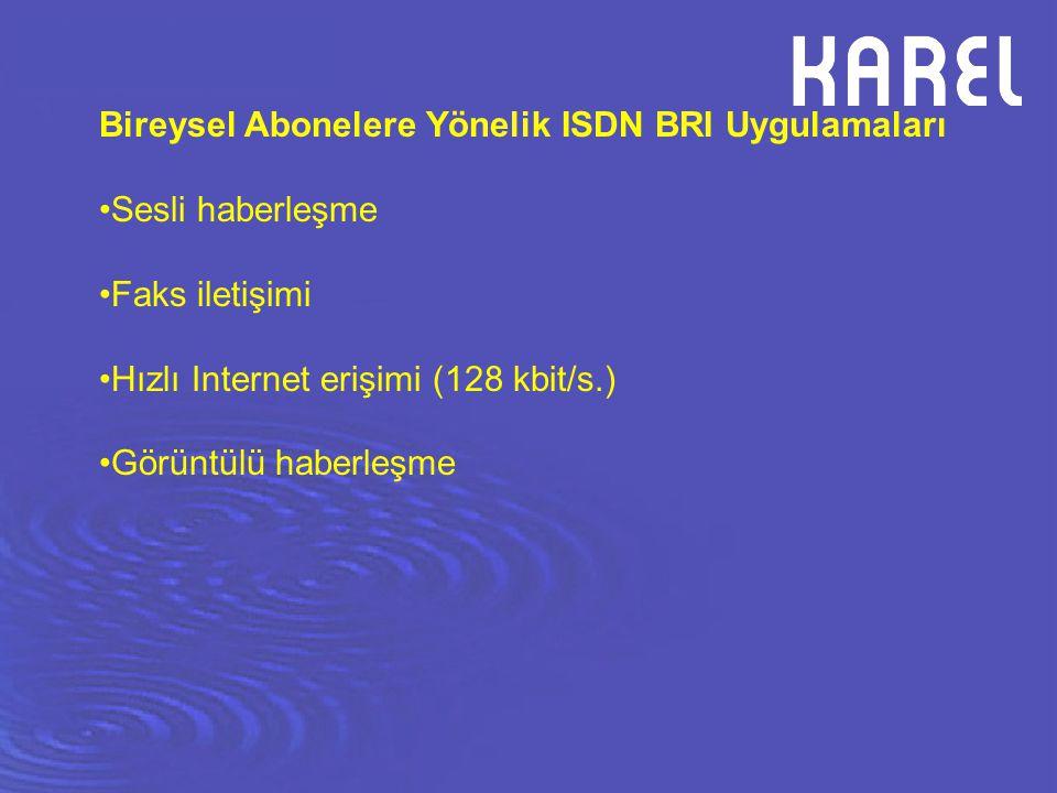 Bireysel Abonelere Yönelik ISDN BRI Uygulamaları Sesli haberleşme Faks iletişimi Hızlı Internet erişimi (128 kbit/s.) Görüntülü haberleşme