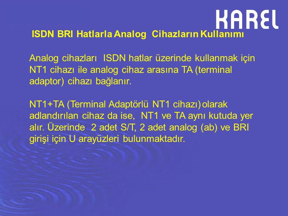 ISDN BRI Hatlarla Analog Cihazların Kullanımı Analog cihazları ISDN hatlar üzerinde kullanmak için NT1 cihazı ile analog cihaz arasına TA (terminal ad