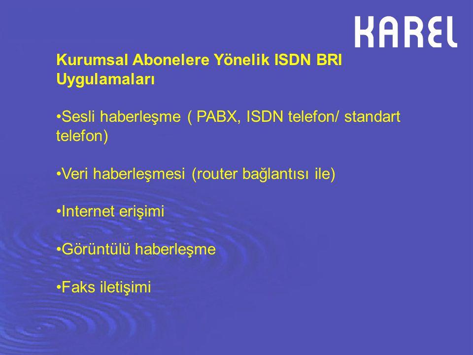 Kurumsal Abonelere Yönelik ISDN BRI Uygulamaları Sesli haberleşme ( PABX, ISDN telefon/ standart telefon) Veri haberleşmesi (router bağlantısı ile) In