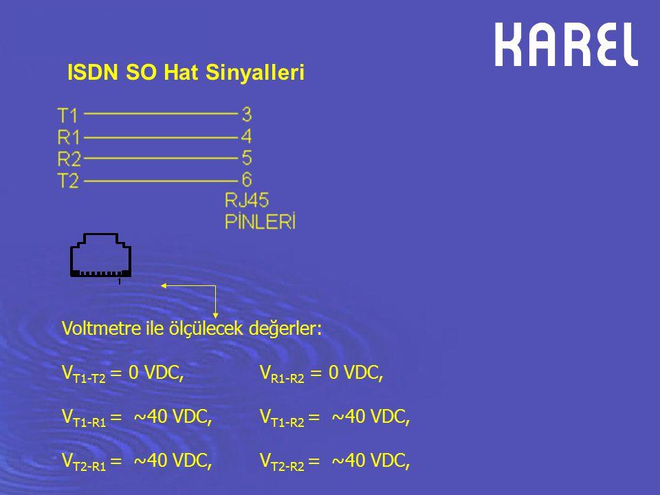 ISDN SO Hat Sinyalleri Voltmetre ile ölçülecek değerler: V T1-T2 = 0 VDC, V R1-R2 = 0 VDC, V T1-R1 = ~40 VDC, V T1-R2 = ~40 VDC, V T2-R1 = ~40 VDC, V
