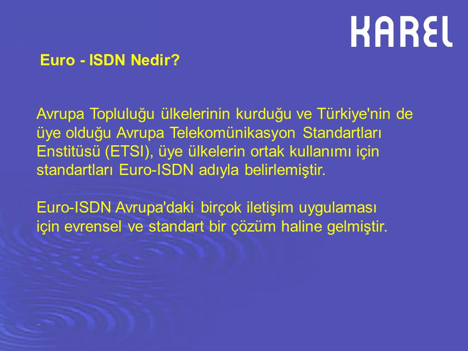NT1 Şebeke Sonlandırma Cihazı Integral 2 Terminal Adaptörlü Şebeke Sonlandırma Cihazı İRİS ISDN telefon makinası DS200 Sayısal telefon santralı DS200S Sayısal telefon santralı MS48 ISDN Telefon santralı IA12 Santrallarının iki/dört dış hattını ISDN S0 (BRI) uyumlu hale getiren Terminal Adaptörü KAREL'in ISDN Ürünleri ve Uygulamaları