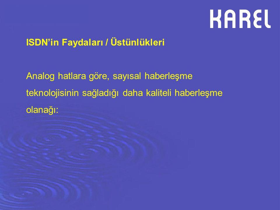 ISDN'in Faydaları / Üstünlükleri İletişimde Kalite Haberleşme tamamen sayısal olduğu için hatta gürültü ve ses seviyelerinde değişiklik meydana gelmez.