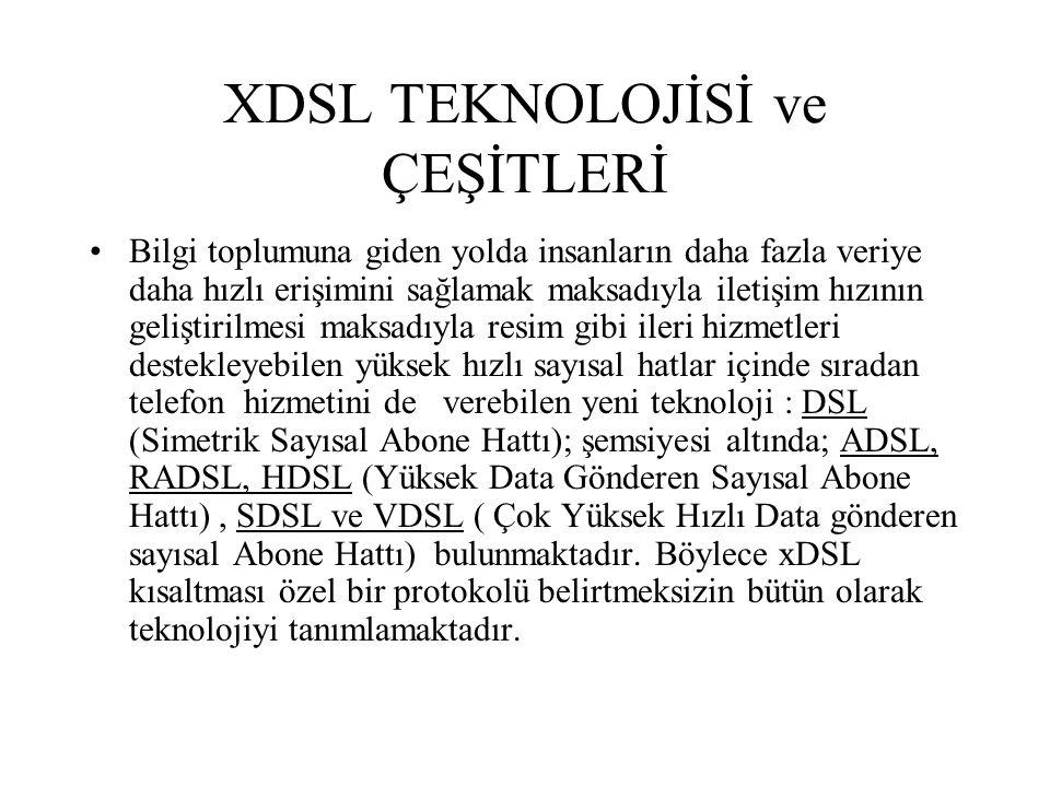 XDSL TEKNOLOJİSİ ve ÇEŞİTLERİ DSL, hat boyunca çok sayıda datanın sıkıştırılarak gönderilmesi için bir teknolojidir.