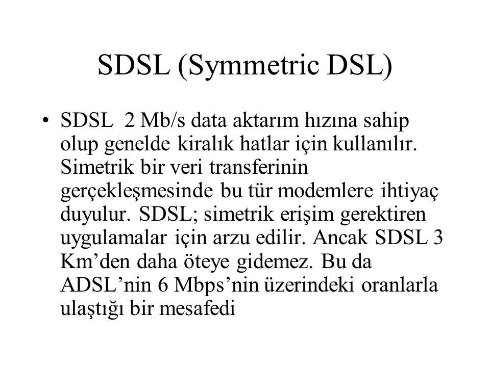 SDSL (Symmetric DSL) SDSL 2 Mb/s data aktarım hızına sahip olup genelde kiralık hatlar için kullanılır. Simetrik bir veri transferinin gerçekleşmesind