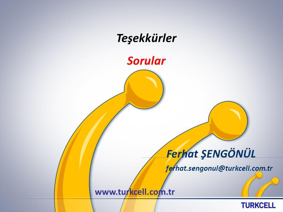 Teşekkürler Sorular www.turkcell.com.tr Ferhat ŞENGÖNÜL ferhat.sengonul@turkcell.com.tr
