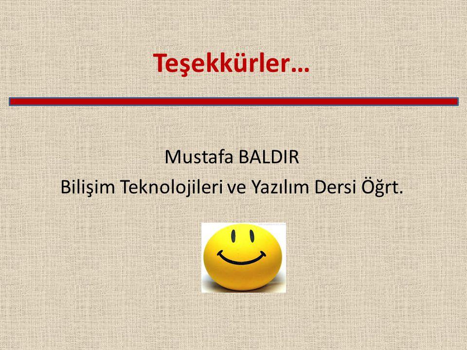 Teşekkürler… Mustafa BALDIR Bilişim Teknolojileri ve Yazılım Dersi Öğrt.