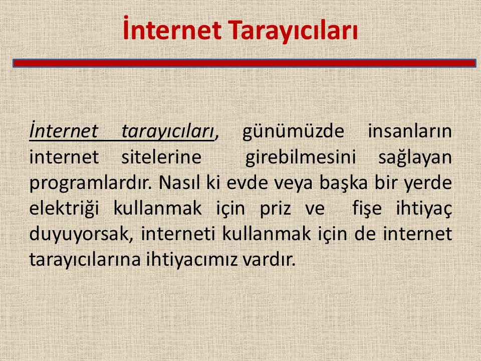İnternet Tarayıcıları İnternet tarayıcıları, günümüzde insanların internet sitelerine girebilmesini sağlayan programlardır. Nasıl ki evde veya başka b