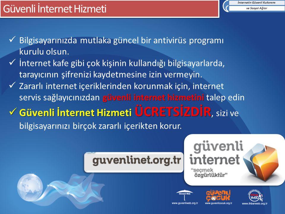 Güvenli İnternet Hizmeti Bilgisayarınızda mutlaka güncel bir antivirüs programı kurulu olsun. İnternet kafe gibi çok kişinin kullandığı bilgisayarlard
