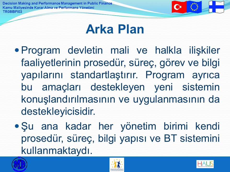 Decision Making and Performance Management in Public Finance Kamu Maliyesinde Karar Alma ve Performans Yönetimi TR08IBFI03 Program devletin mali ve ha