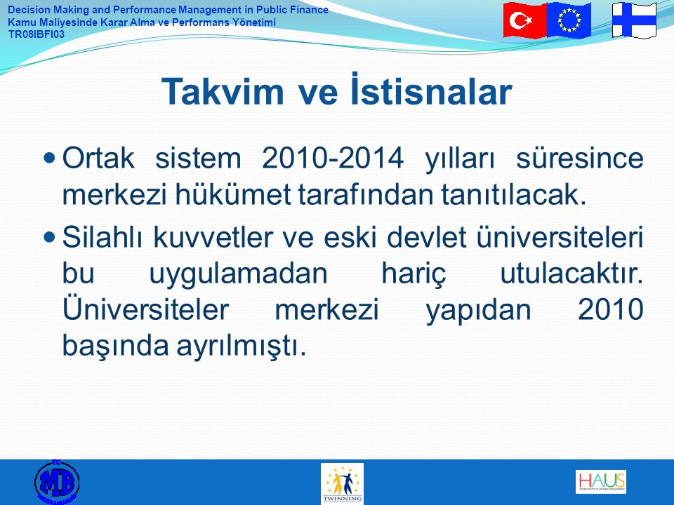 Decision Making and Performance Management in Public Finance Kamu Maliyesinde Karar Alma ve Performans Yönetimi TR08IBFI03 Ortak sistem 2010-2014 yılları süresince merkezi hükümet tarafından tanıtılacak.