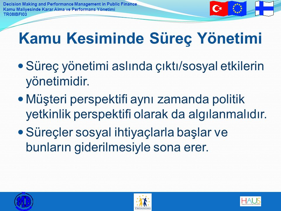 Decision Making and Performance Management in Public Finance Kamu Maliyesinde Karar Alma ve Performans Yönetimi TR08IBFI03 Süreç yönetimi aslında çıkt