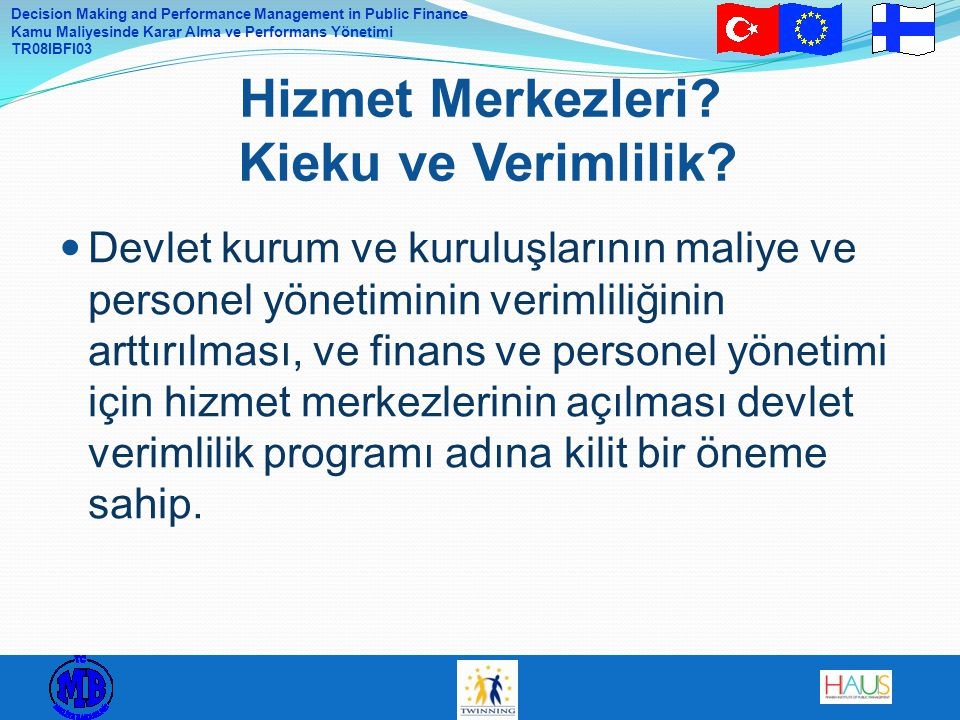 Decision Making and Performance Management in Public Finance Kamu Maliyesinde Karar Alma ve Performans Yönetimi TR08IBFI03 Devlet kurum ve kuruluşları