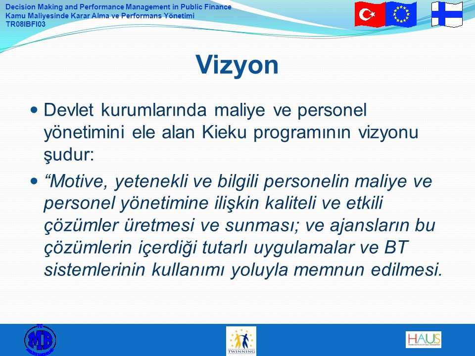 Decision Making and Performance Management in Public Finance Kamu Maliyesinde Karar Alma ve Performans Yönetimi TR08IBFI03 Devlet kurumlarında maliye