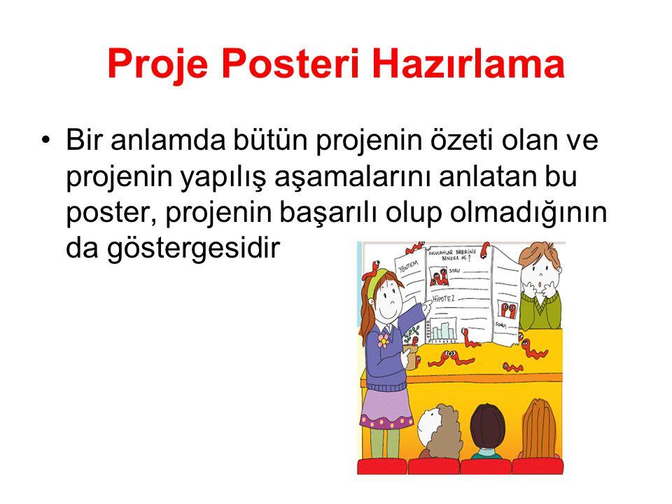 Proje Posteri Hazırlama Bir anlamda bütün projenin özeti olan ve projenin yapılış aşamalarını anlatan bu poster, projenin başarılı olup olmadığının da göstergesidir