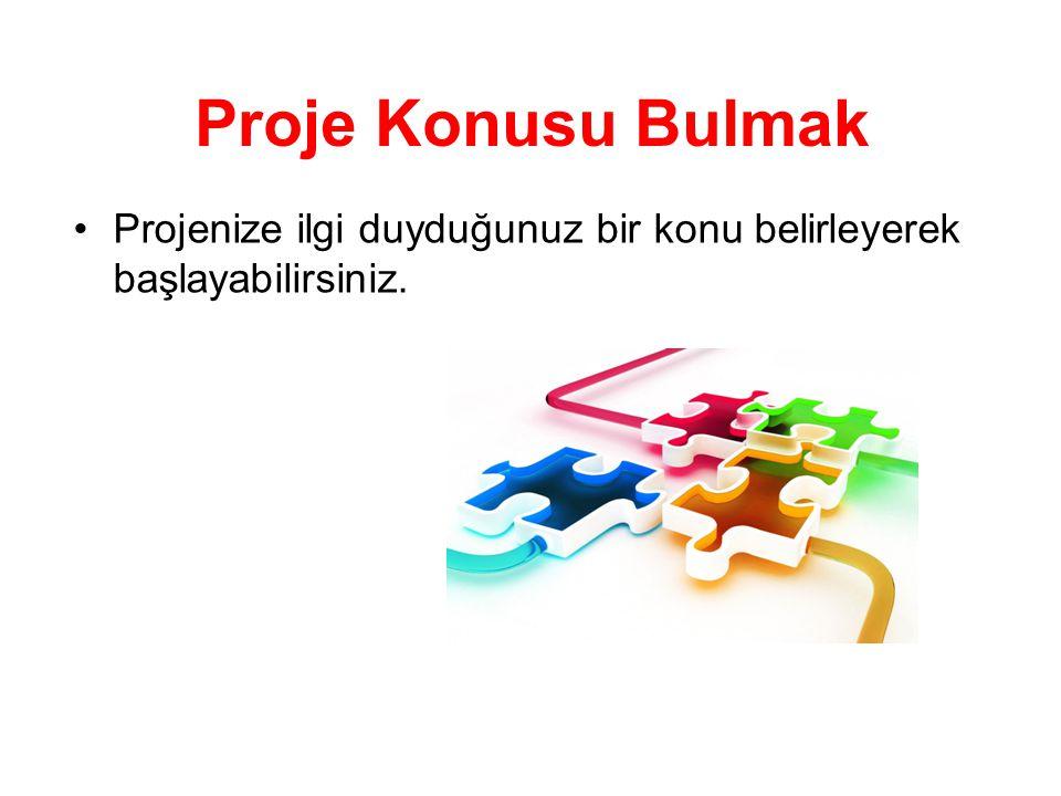 Proje Konusu Bulmak Projenize ilgi duyduğunuz bir konu belirleyerek başlayabilirsiniz.