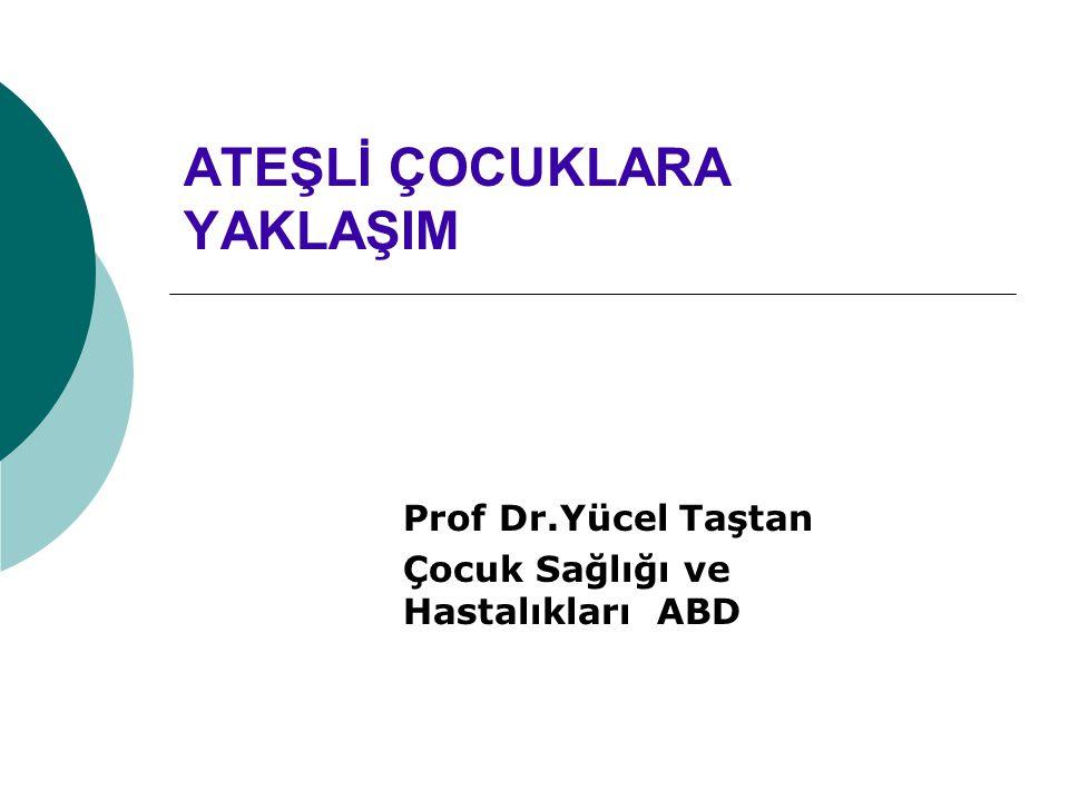 ATEŞLİ ÇOCUKLARA YAKLAŞIM Prof Dr.Yücel Taştan Çocuk Sağlığı ve Hastalıkları ABD