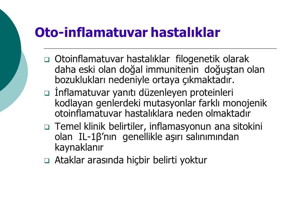  Otoinflamatuvar hastalıklar filogenetik olarak daha eski olan doğal immunitenin doğuştan olan bozuklukları nedeniyle ortaya çıkmaktadır.  İnflamatu