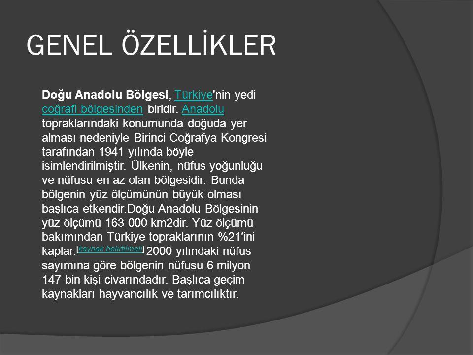 GENEL ÖZELLİKLER Doğu Anadolu Bölgesi, Türkiye'nin yedi coğrafi bölgesinden biridir. Anadolu topraklarındaki konumunda doğuda yer alması nedeniyle Bir
