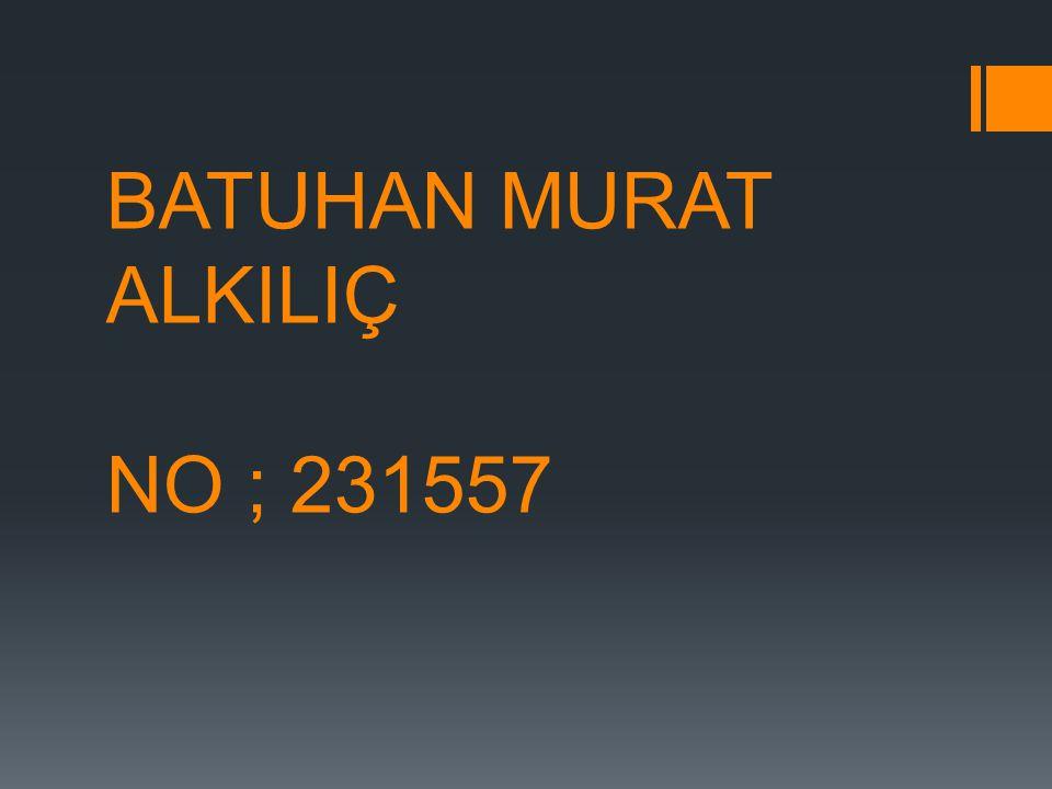BATUHAN MURAT ALKILIÇ NO ; 231557