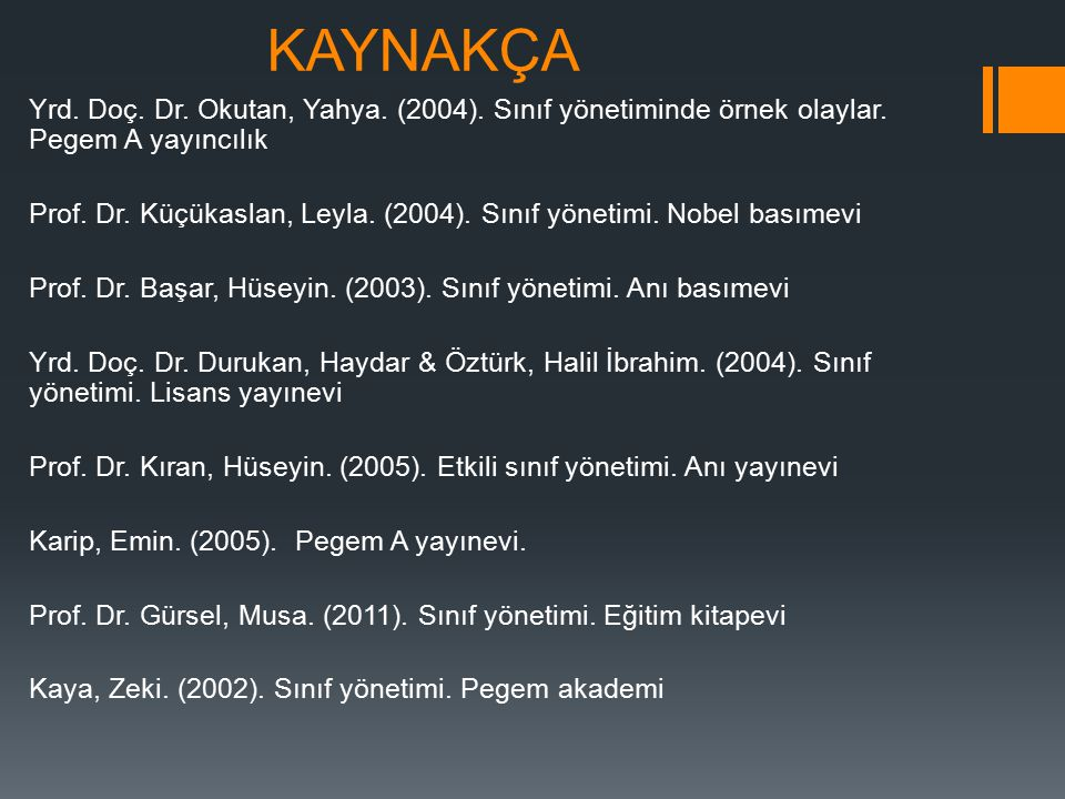 KAYNAKÇA Yrd. Doç. Dr. Okutan, Yahya. (2004). Sınıf yönetiminde örnek olaylar. Pegem A yayıncılık Prof. Dr. Küçükaslan, Leyla. (2004). Sınıf yönetimi.