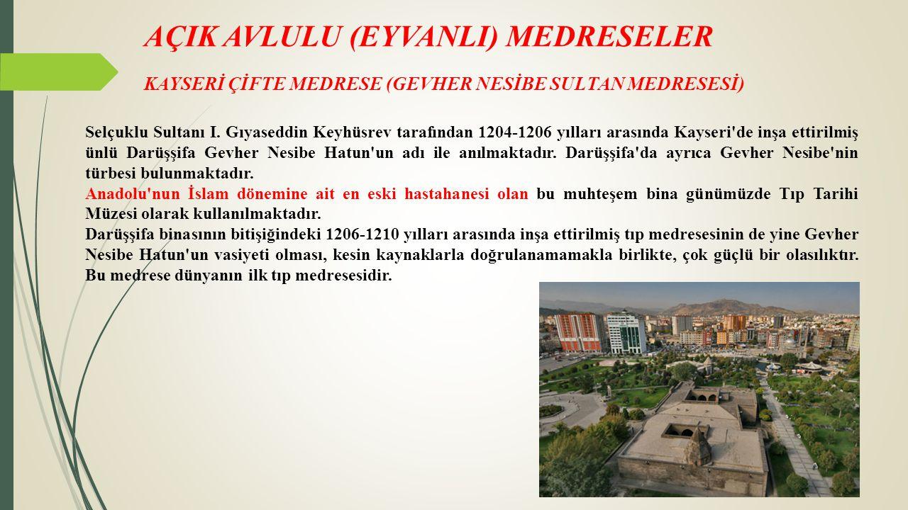 KAYSERİ ÇİFTE MEDRESE (GEVHER NESİBE SULTAN MEDRESESİ) AÇIK AVLULU (EYVANLI) MEDRESELER Selçuklu Sultanı I. Gıyaseddin Keyhüsrev tarafından 1204-1206