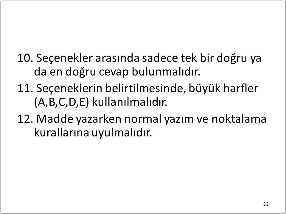 10. Seçenekler arasında sadece tek bir doğru ya da en doğru cevap bulunmalıdır. 11. Seçeneklerin belirtilmesinde, büyük harfler (A,B,C,D,E) kullanılma