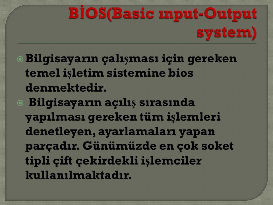  Bilgisayarın çalı ş ması için gereken temel i ş letim sistemine bios denmektedir.