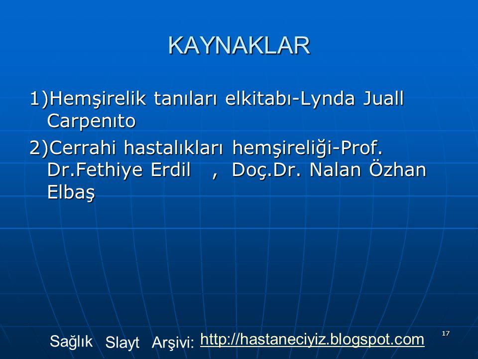 17 KAYNAKLAR 1)Hemşirelik tanıları elkitabı-Lynda Juall Carpenıto 2)Cerrahi hastalıkları hemşireliği-Prof. Dr.Fethiye Erdil, Doç.Dr. Nalan Özhan Elbaş