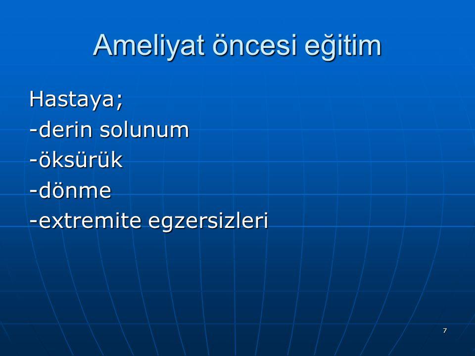 7 Ameliyat öncesi eğitim Hastaya; -derin solunum -öksürük-dönme -extremite egzersizleri