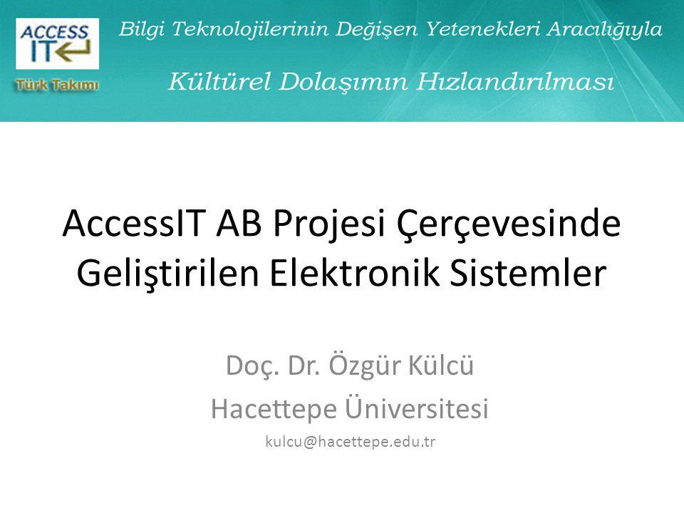 AccessIT AB Projesi Çerçevesinde Geliştirilen Elektronik Sistemler Doç. Dr. Özgür Külcü Hacettepe Üniversitesi kulcu@hacettepe.edu.tr