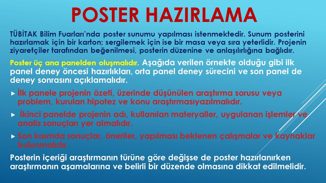 POSTER HAZIRLAMA TÜBİTAK Bilim Fuarları'nda poster sunumu yapılması istenmektedir. Sunum posterini hazırlamak için bir karton; sergilemek için ise bir