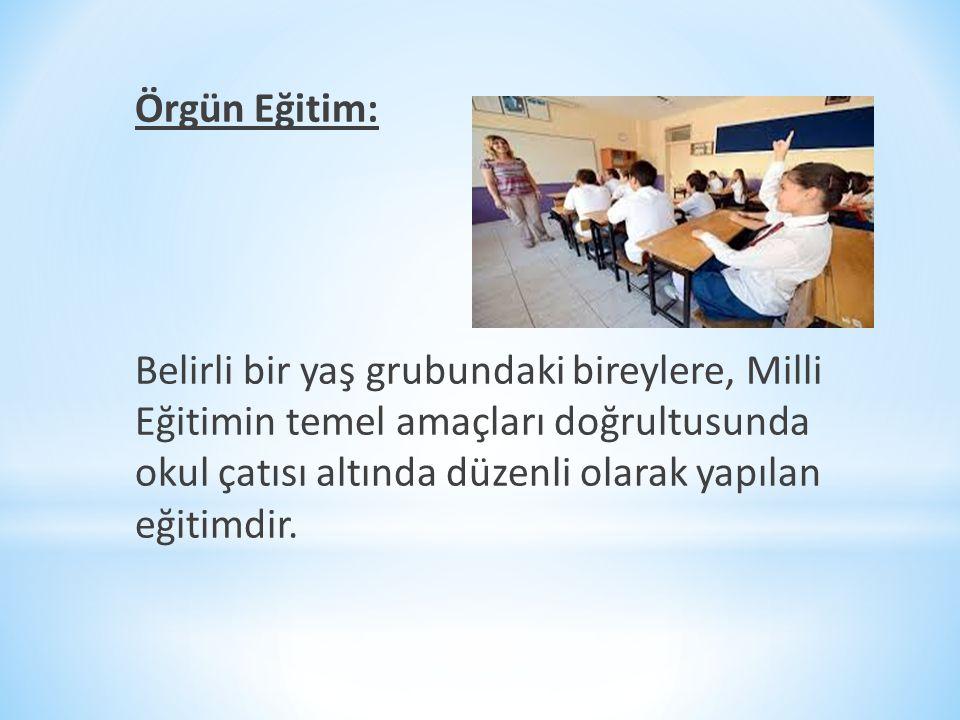 Örgün Eğitim: Belirli bir yaş grubundaki bireylere, Milli Eğitimin temel amaçları doğrultusunda okul çatısı altında düzenli olarak yapılan eğitimdir.