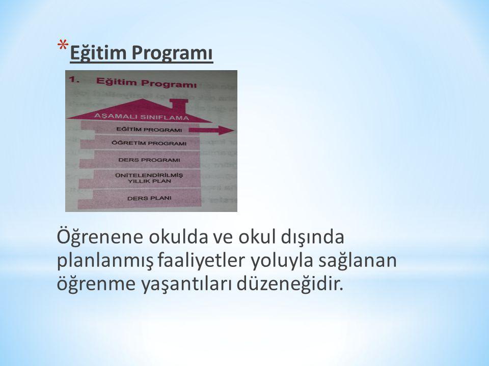 * Eğitim Programı Öğrenene okulda ve okul dışında planlanmış faaliyetler yoluyla sağlanan öğrenme yaşantıları düzeneğidir.