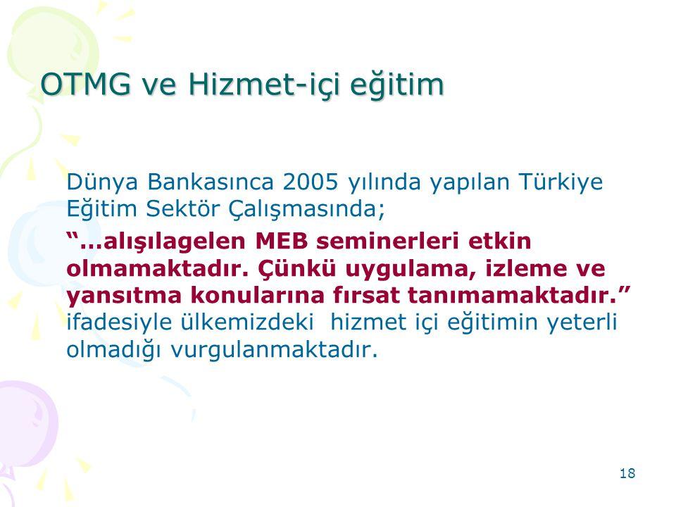 18 OTMG ve Hizmet-içi eğitim Dünya Bankasınca 2005 yılında yapılan Türkiye Eğitim Sektör Çalışmasında; …alışılagelen MEB seminerleri etkin olmamaktadır.