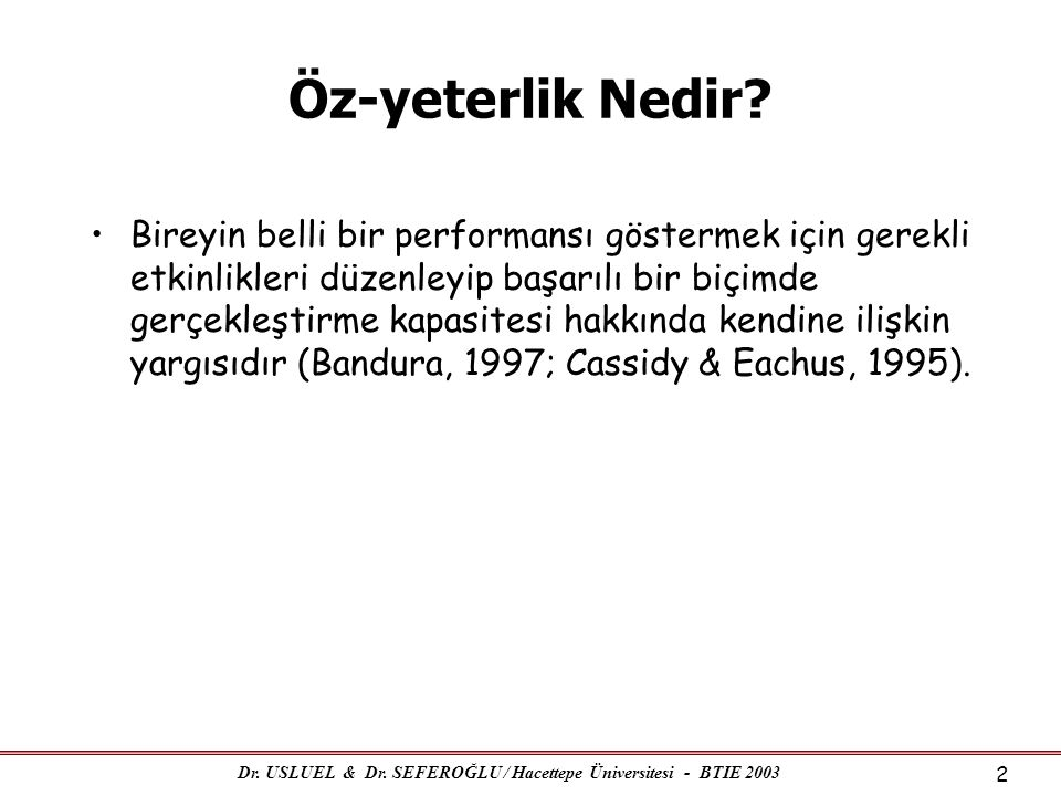 Dr.USLUEL & Dr. SEFEROĞLU / Hacettepe Üniversitesi - BTIE 2003 3 Öz-yeterlik Nedir.