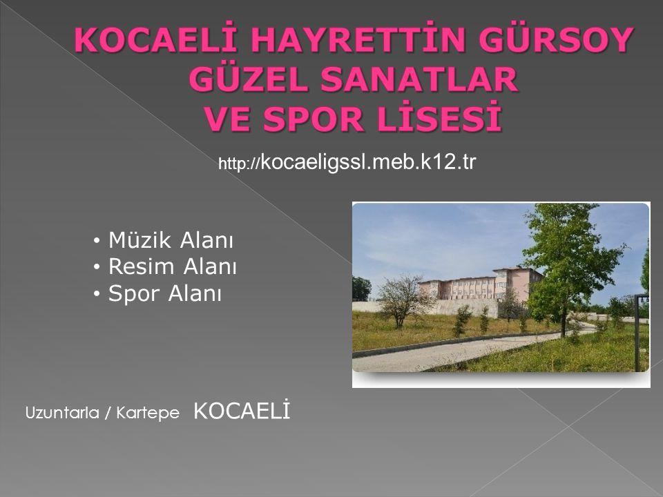 Uzuntarla / Kartepe KOCAELİ Müzik Alanı Resim Alanı Spor Alanı http:// kocaeligssl.meb.k12.tr