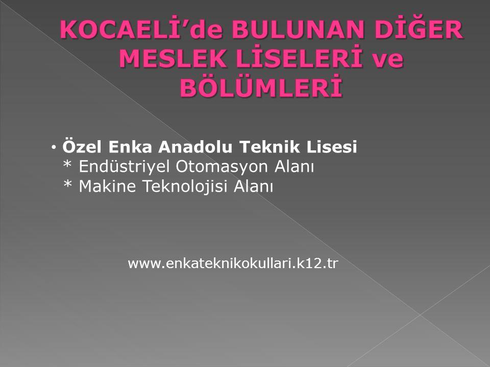 Özel Enka Anadolu Teknik Lisesi * Endüstriyel Otomasyon Alanı * Makine Teknolojisi Alanı www.enkateknikokullari.k12.tr