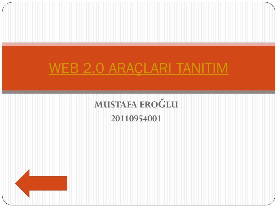 MUSTAFA ERO Ğ LU 20110954001 WEB 2.0 ARAÇLARI TANITIM