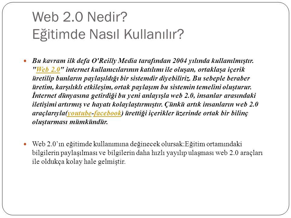 Örnek Web 2.0 Araçları Ajax, rss,css,vidcast,podcast,blog,widget,wiki,xhtml,xml,sosyal a ğ siteleri:Facebook, Youtube,Google…