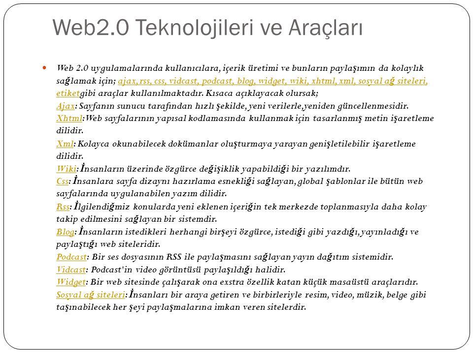 Web2.0 Teknolojileri ve Araçları Web 2.0 uygulamalarında kullanıcılara, içerik üretimi ve bunların payla ş ımın da kolaylık sa ğ lamak için; ajax, rss