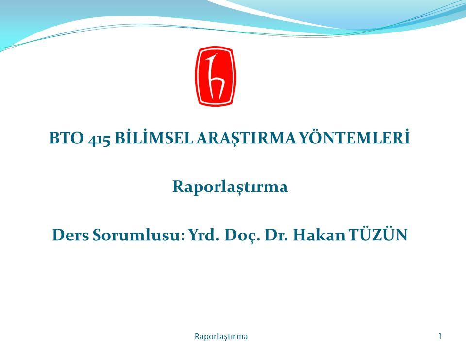 BTO 415 BİLİMSEL ARAŞTIRMA YÖNTEMLERİ Raporlaştırma Ders Sorumlusu: Yrd. Doç. Dr. Hakan TÜZÜN Raporlaştırma1