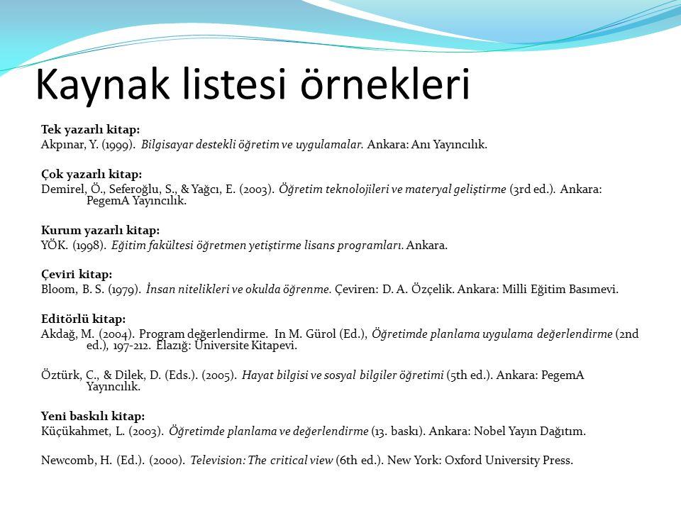 Kaynak listesi örnekleri Tek yazarlı kitap: Akpınar, Y. (1999). Bilgisayar destekli öğretim ve uygulamalar. Ankara: Anı Yayıncılık. Çok yazarlı kitap: