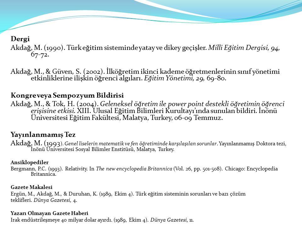 Dergi Akdağ, M. (1990). Türk eğitim sisteminde yatay ve dikey geçişler. Milli Eğitim Dergisi, 94, 67-72. Akdağ, M., & Güven, S. (2002). İlköğretim iki