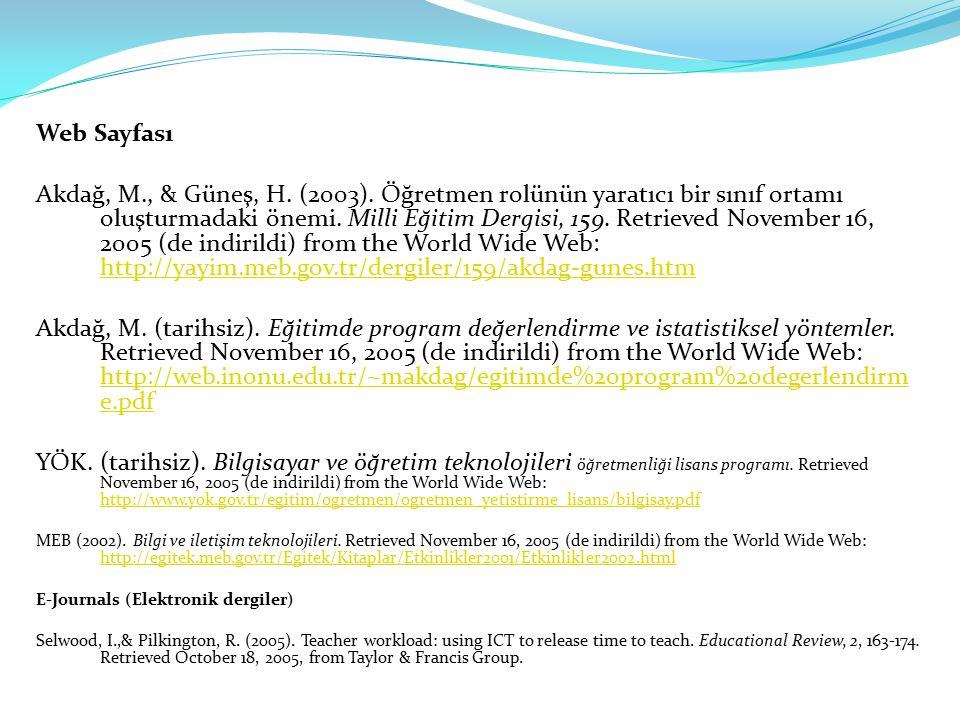 Web Sayfası Akdağ, M., & Güneş, H. (2003). Öğretmen rolünün yaratıcı bir sınıf ortamı oluşturmadaki önemi. Milli Eğitim Dergisi, 159. Retrieved Novemb
