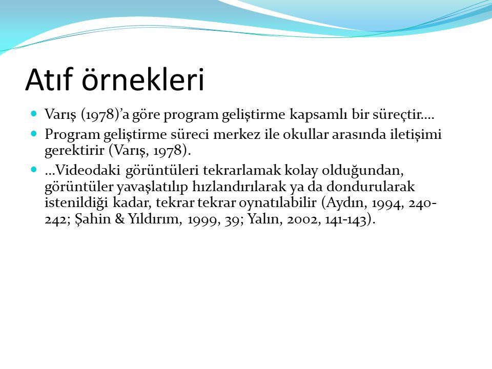 Atıf örnekleri Varış (1978)'a göre program geliştirme kapsamlı bir süreçtir…. Program geliştirme süreci merkez ile okullar arasında iletişimi gerektir