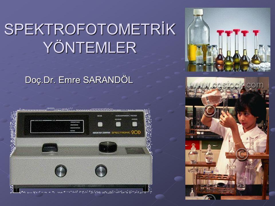 SPEKTROFOTOMETRİK YÖNTEMLER Doç.Dr. Emre SARANDÖL